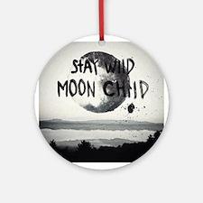 Stay wild moon child Round Ornament