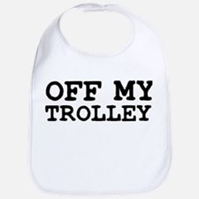 OFF MY TROLLEY! Bib