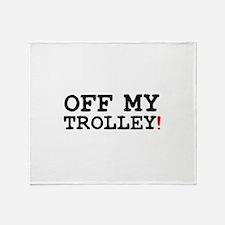 OFF MY TROLLEY! Throw Blanket
