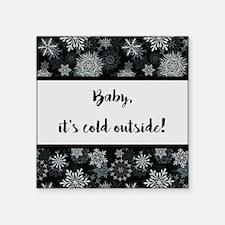"BABY, IT'S COLD... Square Sticker 3"" x 3"""