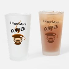 I Need More Coffee Drinking Glass