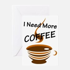 I Need More Coffee Greeting Cards