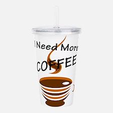 I Need More Coffee Acrylic Double-wall Tumbler