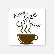 Need Coffee Now! Sticker