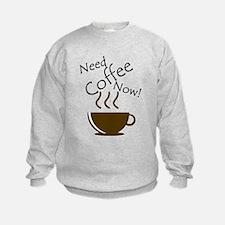 Need Coffee Now! Sweatshirt