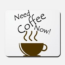 Need Coffee Now! Mousepad