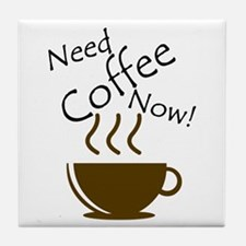 Need Coffee Now! Tile Coaster