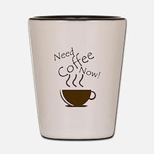Need Coffee Now! Shot Glass