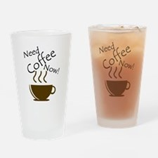 Need Coffee Now! Drinking Glass