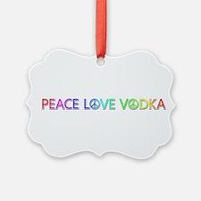 Peace Love Vodka Ornament