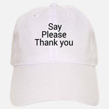 Say Please Thank you Baseball Baseball Cap