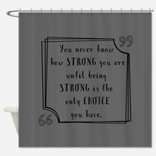 Being Strong Inspirational Quote Shower Curtain