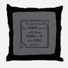 Being Strong Inspirational Quote Throw Pillow