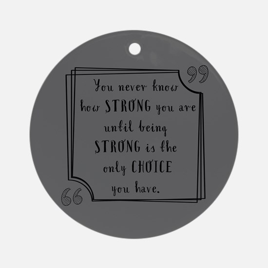 Being Strong Inspirational Quote Round Ornament