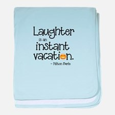 Laughter is an Instant Vacation baby blanket
