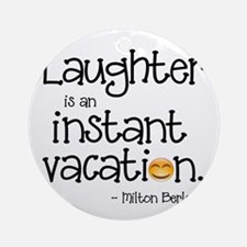 Laughter is an Instant Vacation Round Ornament