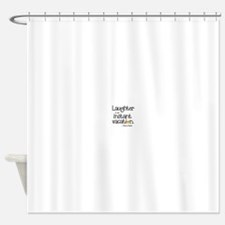 Laughter is an Instant Vacation Shower Curtain
