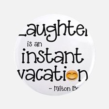 Laughter is an Instant Vacation Button
