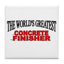 """The World's Greatest Concrete Finisher"" Tile Coas"