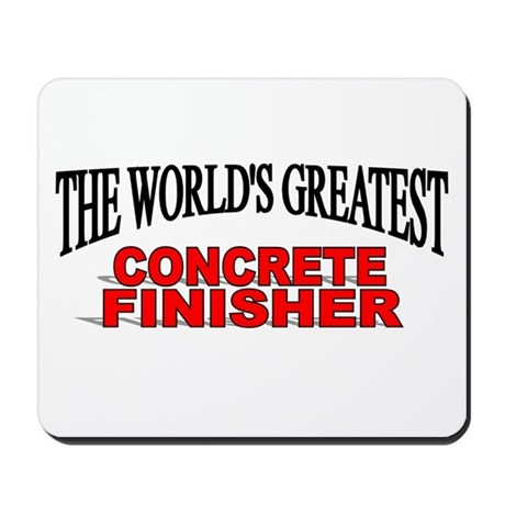 """""""The World's Greatest Concrete Finisher"""" Mousepad"""
