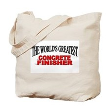 """The World's Greatest Concrete Finisher"" Tote Bag"
