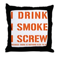 I Drink, I Smoke, I Screw Throw Pillow