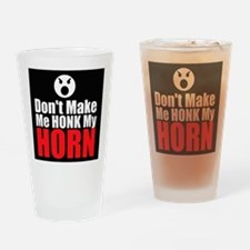 Dont Make Me Honk My Horn Drinking Glass