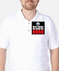Dont Make Me Honk My Horn T-Shirt