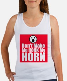 Dont Make Me Honk My Horn Tank Top
