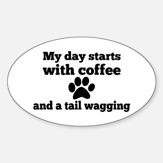 My day starts with Coffee and a tail waggi Decal