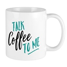 Talk Coffee To Me Mugs