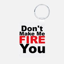 Dont Make Me Fire You Keychains