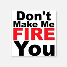 Dont Make Me Fire You Sticker