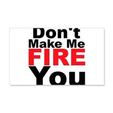 Dont Make Me Fire You Wall Decal