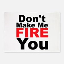 Dont Make Me Fire You 5'x7'Area Rug