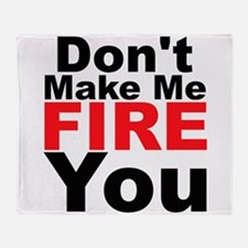 Dont Make Me Fire You Throw Blanket