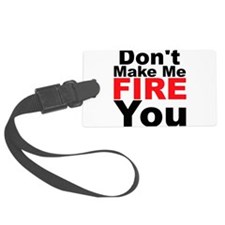Dont Make Me Fire You Luggage Tag