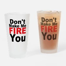 Dont Make Me Fire You Drinking Glass