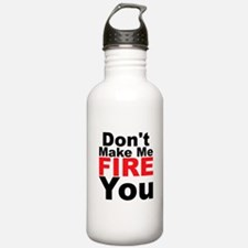 Dont Make Me Fire You Water Bottle