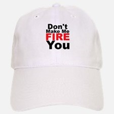 Dont Make Me Fire You Baseball Baseball Baseball Cap