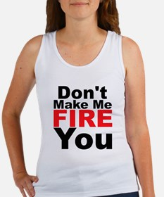 Dont Make Me Fire You Tank Top
