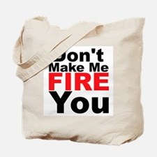 Dont Make Me Fire You Tote Bag