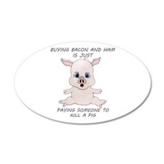 Buying Bacon Kills A Pig 35x21 Oval Wall Decal