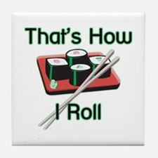 That's How I Roll (Sushi) Tile Coaster