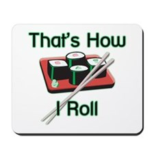 That's How I Roll (Sushi) Mousepad
