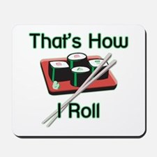 That's How I Roll (Sushi) Mousepad