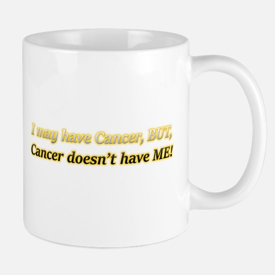 I May Have Cancer But It Doesn't Have M Mug
