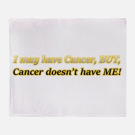 I May Have Cancer But It Doesn't Hav Throw Blanket