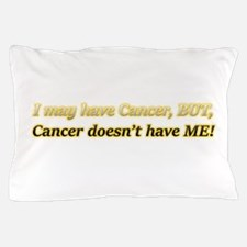 I May Have Cancer But It Doesn't Have Pillow Case