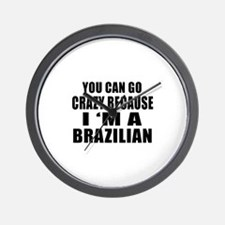 You Can Go Crazy Because I'm A Brazilia Wall Clock